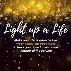 Light Up A Life date for all dedications to be received by - 4th December